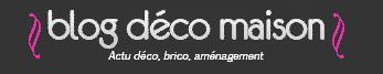 Blog Déco Maison – www.blog-deco-maison.com –